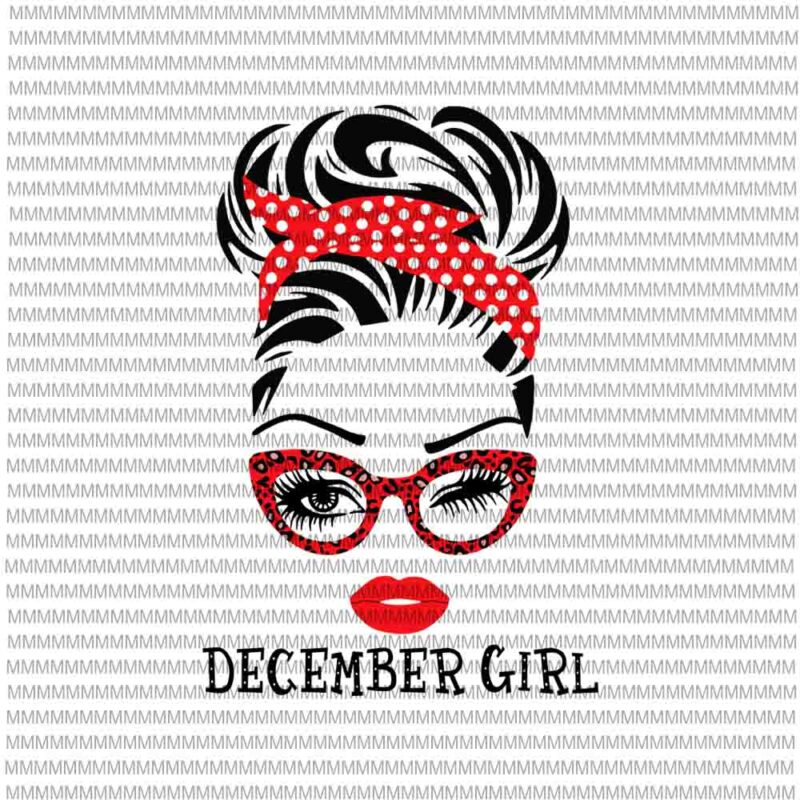 December Girl Svg Face Eys Svg Winked Eye Svg September Birthday Svg Birthday Vector Funny Quote Svg Svg For Cricut Silhouette Buy T Shirt Designs