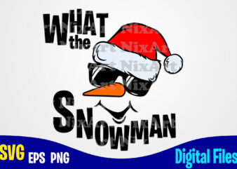 What the Snowman, Winter, Santa, Snowman, Merry Christmas svg, Christmas svg, Funny Christmas design svg eps, png files for cutting machines and print t shirt designs for sale t-shirt design png