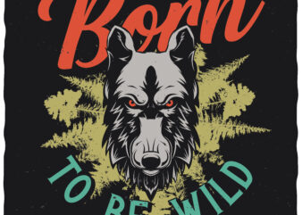 Born To Be Wild. Editable t-shirt design.