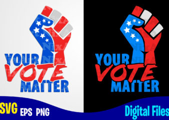 Your Vote Matter, President Election day, Voting svg, Election svg, President svg, American Election Day design svg eps, png files for cutting machines and print t shirt designs for sale t-shirt design png