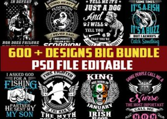 BIG BUNDLE 600+ TShirt Designs PSD File Editable Texts and layers (veteran,zodiac,beer,birthday,fish,father,biker,christiani,trump and etc)