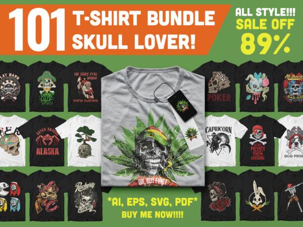 101 T-shirt Designs Bundle – Skull Lover – Free Style – Best Artwork!!!!