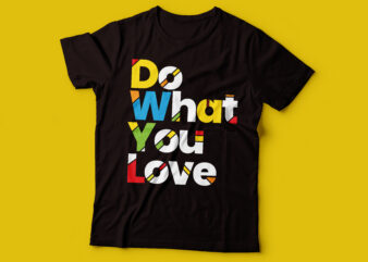 do what you love colorful design   chase your dream and do what you want tshirt
