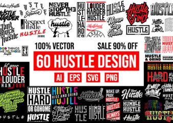 60 Hustle Design Bundle 100% Vector ai, eps, svg, png