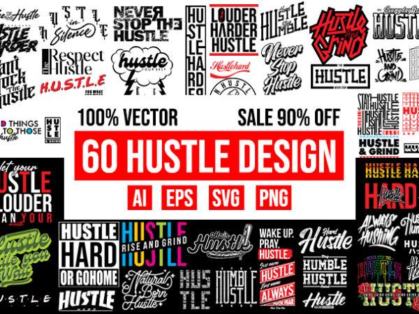 60 Hustle Design Bundle 100% Vector ai, eps, svg, png