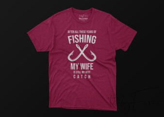 Wife Love   My Wife is still my best catch T shirt quote design for sale