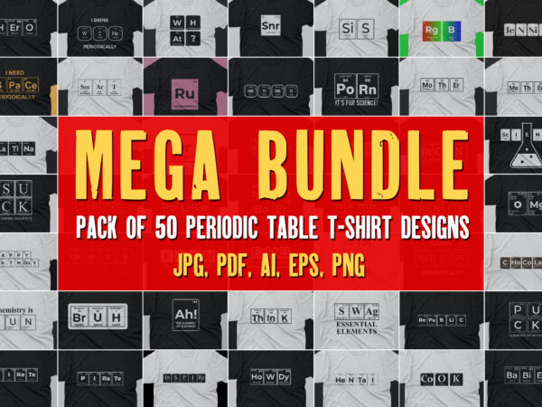 50 Periodic table t shirt designs with jpg, png, pdf, eps, ai files ready to print