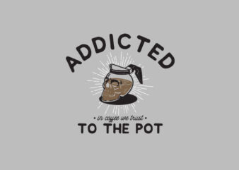addicted to the pot t shirt vector