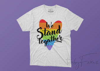 We stand together | Rainbow Heart T shirt design for sale