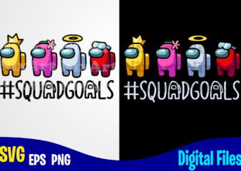 Among Us, Squadgoals, Among us svg, Funny Among Us design svg eps, png files for cutting machines and print t shirt designs for sale t-shirt design png