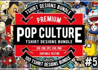 100 Pop Culture Tshirt Designs Bundle #5
