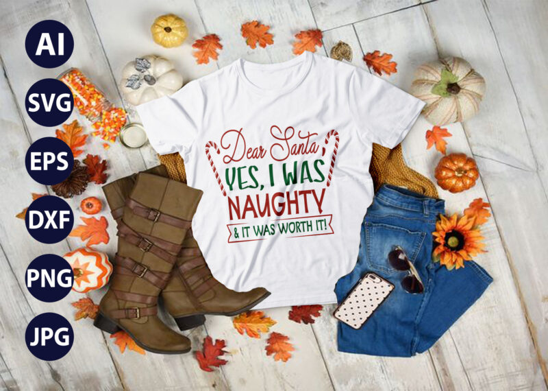Dear Santa Yes I Was Naughty And It Was Worth It Svg Christmas Svg Funny Christmas Svg F Bomb Mom Svg Christmas Svg Designs Christmas Cut Files Cricut Buy T Shirt Designs