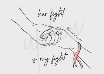 Line Art Her Fight Is My Fight For Breast Cancer SVG, Breast Cancer Awareness SVG, Pink Ribbon SVG, Fight Cancer Svg, Awareness Tshirt Svg