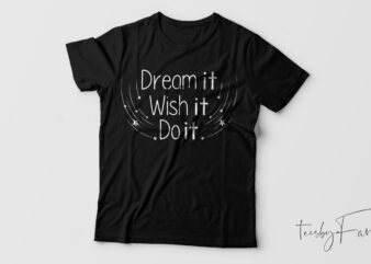 Dream it, Wish It, Do it Inspirational t shirt design for sale