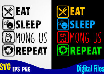 Eat Sleep Among Us Repeat, Among Us, among us svg, Funny Among Us design svg eps, png files for cutting machines and print t shirt designs for sale t-shirt design png