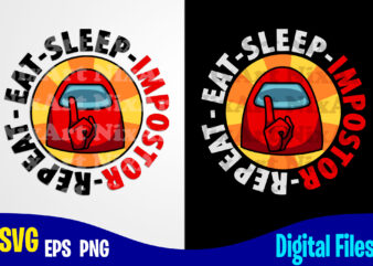 Eat Sleep Impostor Repeat, Among Us, among us svg, Funny Among Us design svg eps, png files for cutting machines and print t shirt designs for sale t-shirt design png