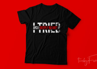 I tried and I deeply regret it | New style Simple t shirt design for sale