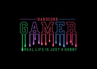 "hardcore gamer ""real life is just a hobby"" t shirt design for sale"