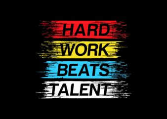 Hard work beats talent motivation quote vector t shirt design