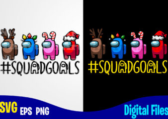 Among Us, Squadgoals, Christmas, Among us svg, Funny Among Us design svg eps, png files for cutting machines and print t shirt designs for sale t-shirt design png