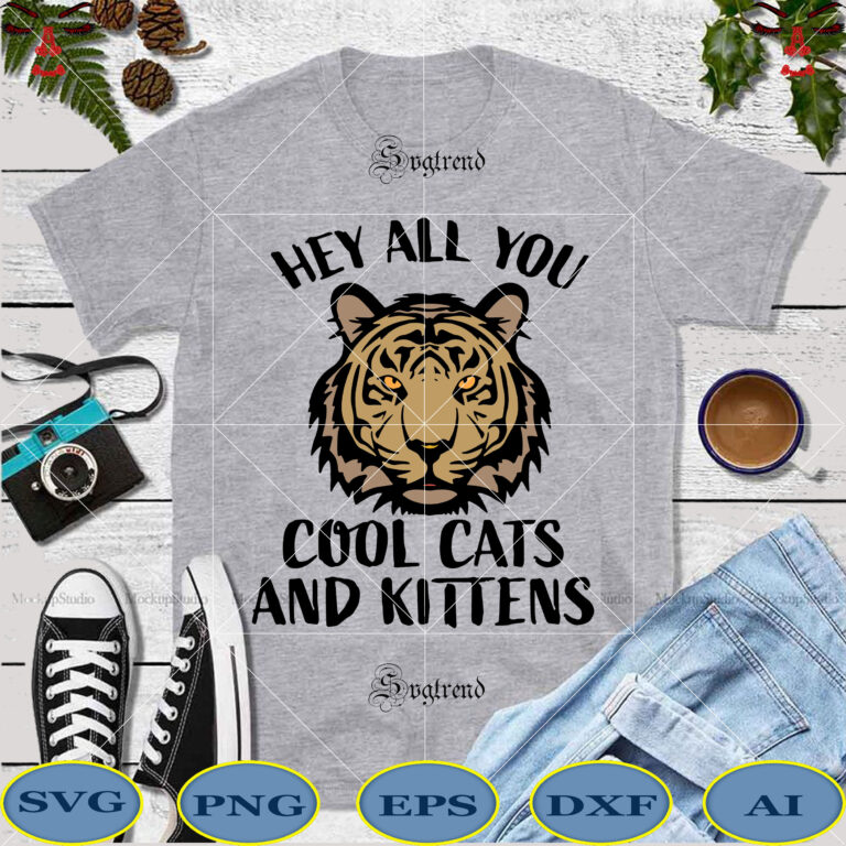 Hey All You Svg Cool Cats And Kittens Svg Hey All You Cool Cats And Kittens Vector Tiger Svg Tiger Vector Tiger Logo File Digital Hey All You Cool Cats And Kittens