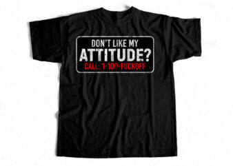 Don't like my attitude t-shirt design for sale – Swag T-shirt