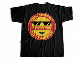 Chill yourself before you kill yourself quote design t-shirt for sale