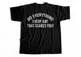 Do one thing every day that scares you t shirt design for sale