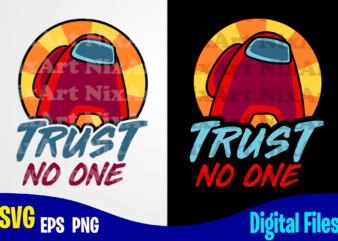 Trust no one, Among Us, among us svg, Funny Among Us design svg eps, png files for cutting machines and print t shirt designs for sale t-shirt design png