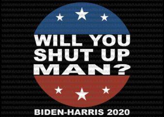 Will you shut up man svg, Funny Biden Quote svg, President Debate svg, anti trump svg, Biden Harris 2020 svg,
