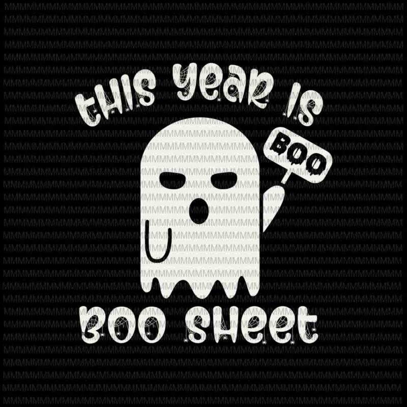 This Year Is Boo Sheet Svg Boo Sheet Svg Funny Halloween Svg Funny Ghost Svg Boo Sheet Halloween Svg Png Dxf Eps Ai Files Buy T Shirt Designs