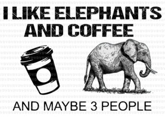 I Like Elephants And Coffee and maybe 3 people, Elephants Coffee, Elephants Coffee vector, elephants vector