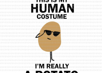 This is My Human Costume I'm Really a Potato SVG, Funny This is My Human Costume I'm Really a Potato Halloween, Potato svg, Potato halloween svg, png, eps, dxf file