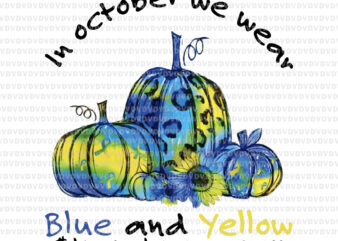 In october we wear blue and yellow png, In october we wear blue and yellow, down syndrome awareness, inoctober png, halloween vector