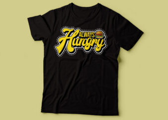 always hungry design | tshirt for foodies design