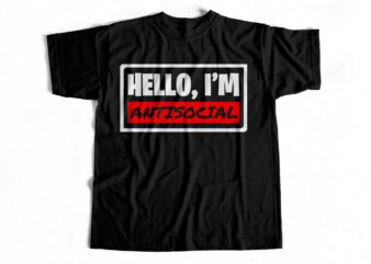 HELLO I AM ANTISOCIAL – T-shirt design for awesome Introverts