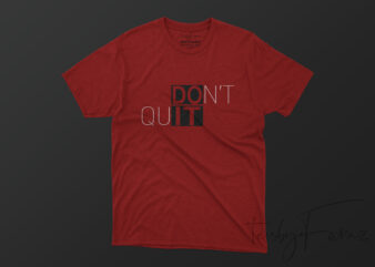 Dont Quit TShirt Design Ready To Print.