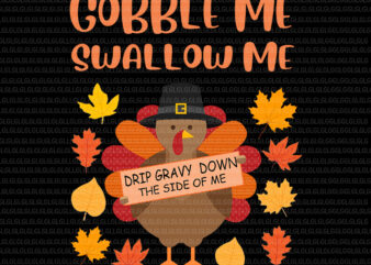 Gobble Me Swallow Me Drip Gravy Down The Side Of Me Turkey, Gobble Me Swallow Me Turkey, Gobble Me Swallow Me png, Gobble Me Swallow Me thanksgiving, turkey thanks giving vector, Drip Gravy Down The Side Of Me Turkey