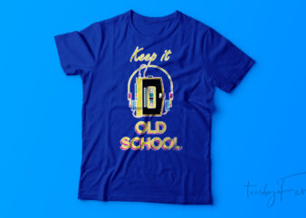 Keep it old school | Walkman and headphone T shirt Design for sale