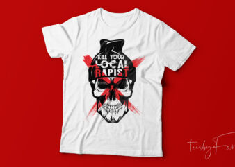 Kill your local rapist   Skull t shirt design ready to print with editable files