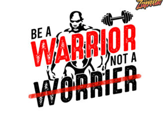 Be Warrior not a Worrier Gym quote Tshirt design