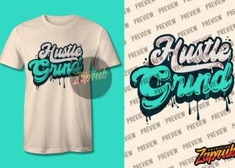 Hustle Grind dripping Typography Tshirt design