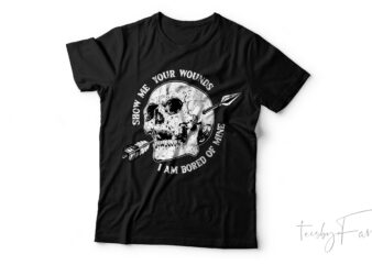 Show me your wounds I am bored of mine   Skull Art T shirt design ready to print