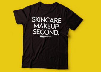 skincare first makeup second women tee design |skincare t-shirt design