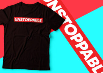 supreme style UNSTOPPABLE design t-shirt | trendy tee