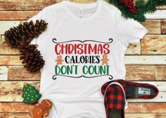 Christmas Calories Do Not Count, Christmas Calories Do Not Count svg, snow svg, snow christmas, christmas svg, christmas png, christmas vector, christmas design tshirt, santa vector, santa svg, holiday svg, merry christmas, cut file