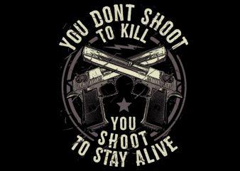 You Don't Shoot To Kill