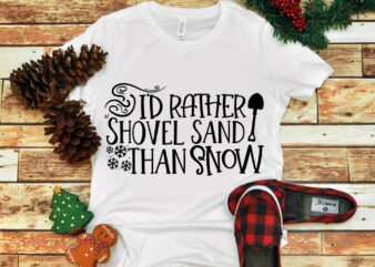 Id Rather Shovel Sand Than Snow svg, Id Rather Shovel Sand Than Snow christmas, merry christmas, snow svg, snow christmas, christmas svg, christmas png, christmas vector, christmas design tshirt, santa vector, santa svg, holiday svg, merry christmas, cut file