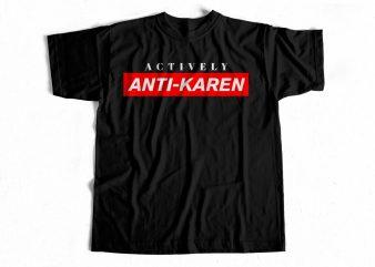 Actively Anti-KAREN T shirt design for sale