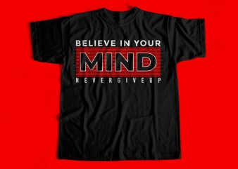 Believe in your mind never give up t-shirt design for sale